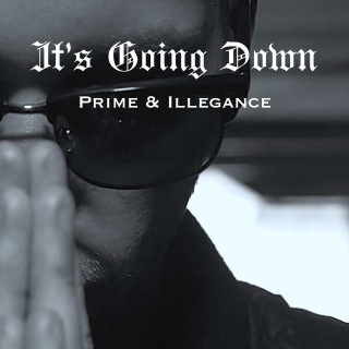 PRIME & ILLEGANCE – I'ts Going Down