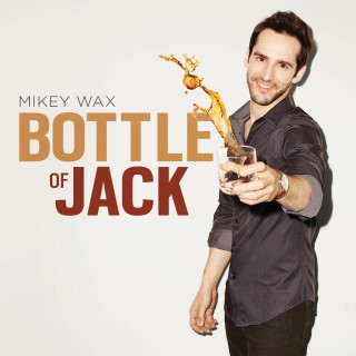 MIKEY WAX – Bottle Of Jack