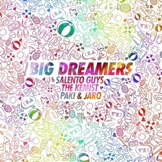 SALENTO GUYS, THE KEMIST, PAKI & JARO – Big Dreamers